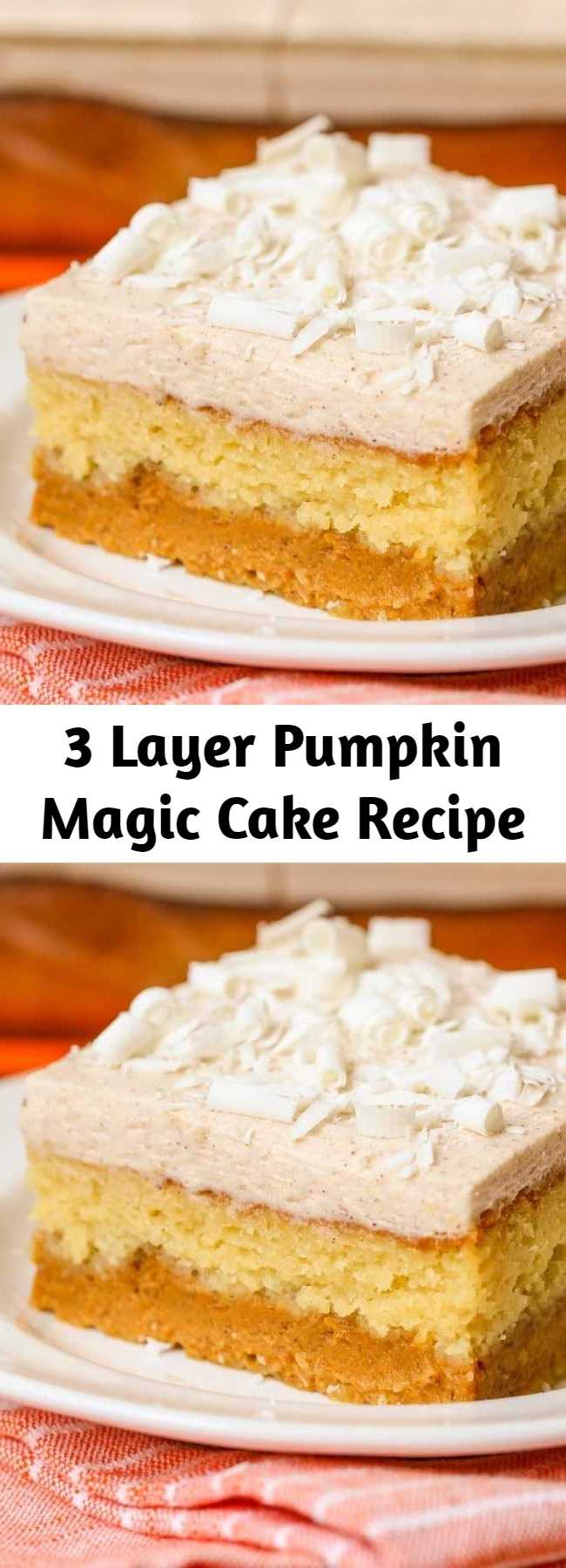 3 Layer Pumpkin Magic Cake Recipe - See For Yourself Why This 3 Layer Magic Pumpkin Cake Is So Magical! It's Made Up Of A Creamy Pumpkin Puree Layer, A Layer Of Yellow Cake, And Lastly A White Chocolate Pumpkin Spice Frosting Topped With White Chocolate Shavings!!