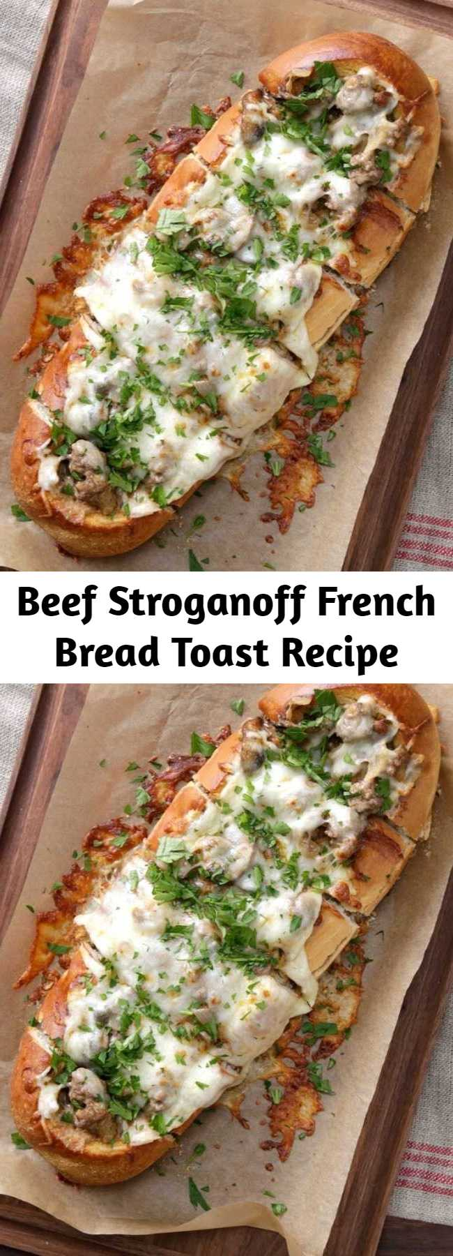 Beef Stroganoff French Bread Toast Recipe - Why serve beef stroganoff with a side of French bread when it's so much tastier served inside the French bread?