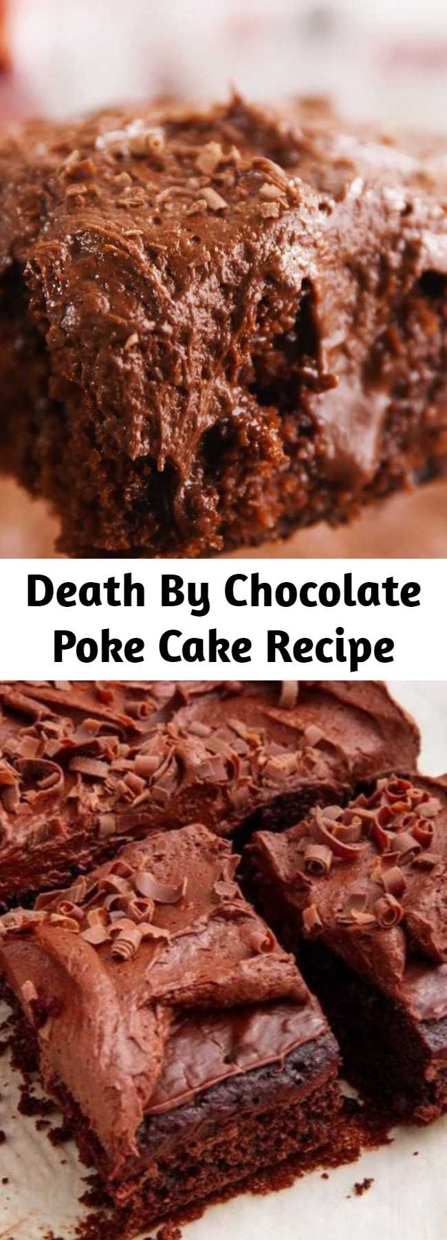 Death By Chocolate Poke Cake Recipe - Chocolate cake, chocolate fudge filling, and chocolate buttermilk…this recipe is for serious chocoholics only. #easy #recipe #dessert #chocolate #pokecake #deathbychocolate #desserts #baking #cake