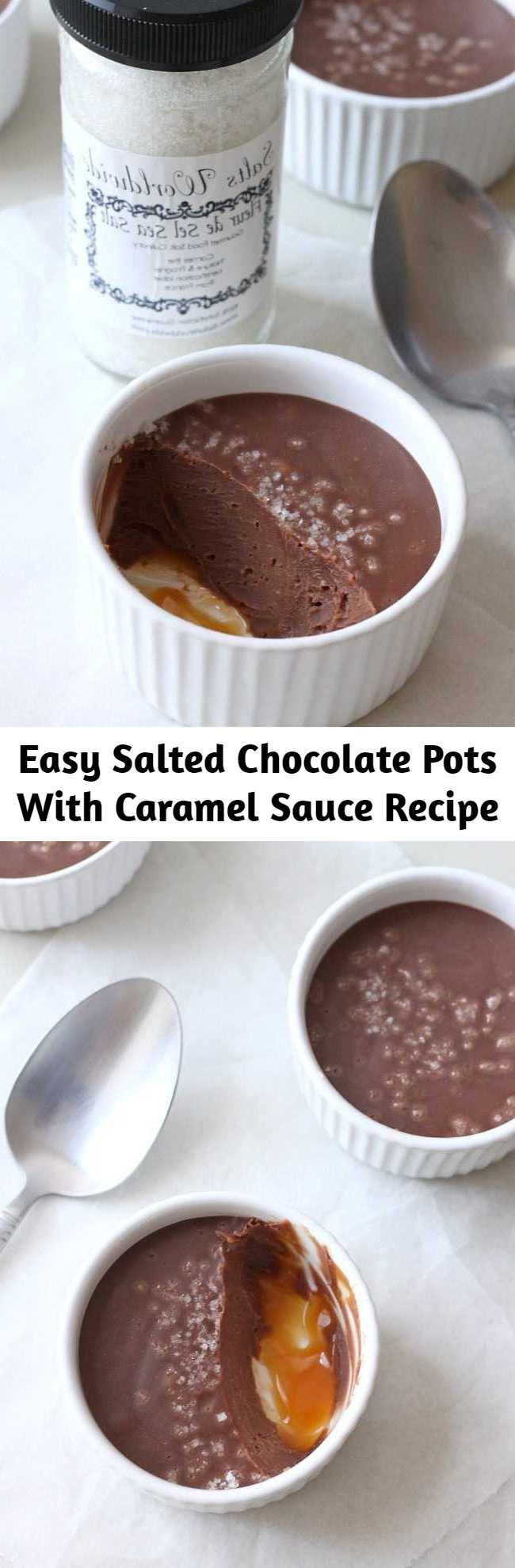 Easy Salted Chocolate Pots With Caramel Sauce Recipe - This salted chocolate pots with caramel recipe makes a delicious, no bake dessert! Easy make ahead instructions for even easier entertaining!