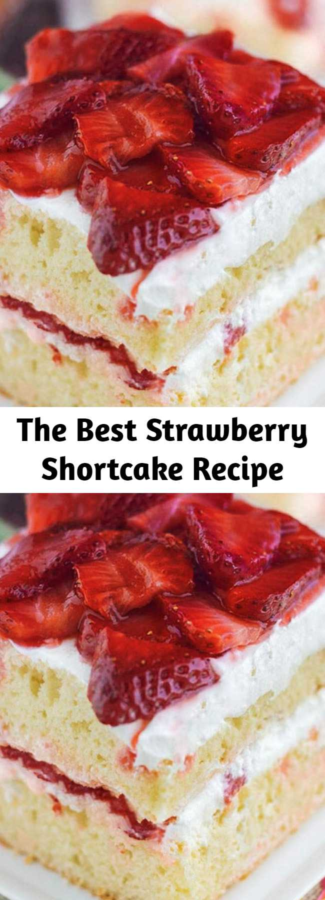 The Best Strawberry Shortcake Recipe - The Best STRAWBERRY SHORTCAKE CAKE recipe featuring a moist white layer cake filled with strawberries and whipped cream topping. The quintessential summer dessert cake with freshly sliced strawberries and cream.