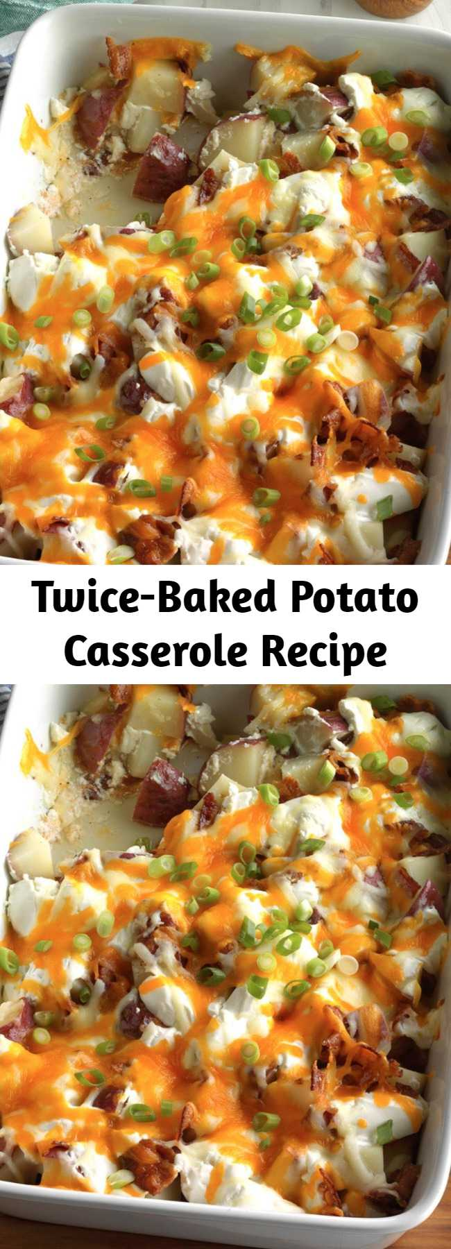 Twice-Baked Potato Casserole Recipe - My daughter gave me this twice-baked potatoes recipe because she knows I love potatoes. The hearty casserole is loaded with a palate-pleasing combination of bacon, cheeses, green onions and sour cream.