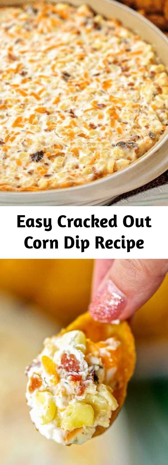 Easy Cracked Out Corn Dip Recipe - Corn, cream cheese, sour cream, cheddar, bacon and Ranch. I took this to a party and it was the first thing to go! Can make ahead and refrigerate until ready to eat. Our FAVORITE dip! YUM #dip #appetizer #partyfood #corn #bacon #ranch