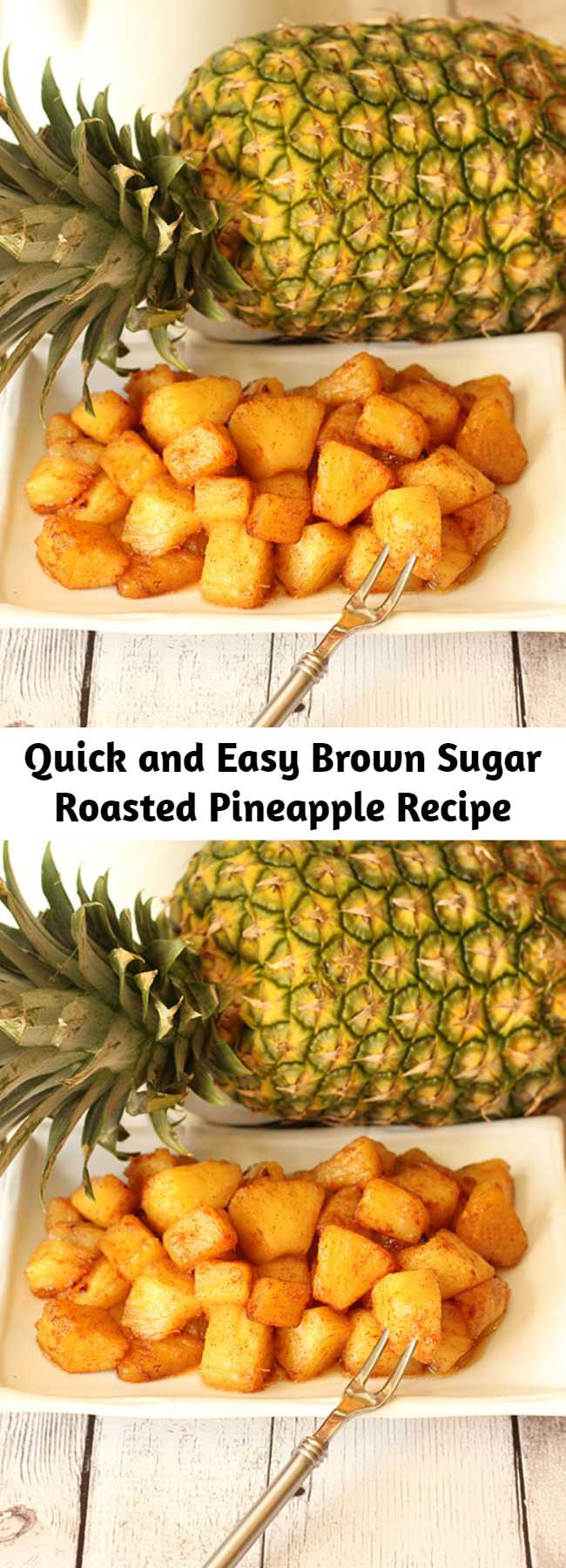 Quick and Easy Brown Sugar Roasted Pineapple Recipe - We love this roasted pineapple with brown sugar, butter and a hint of cinnamon. It is a quick side dish that is as good as grilled pineapple any day! Roasting concentrates the sweet pineapple flavor for delicious results.