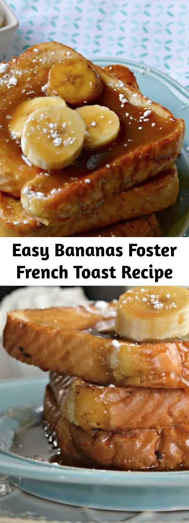 Easy Bananas Foster French Toast Recipe - Bananas Foster French Toast is a perfect recipe for any occasion. The flavors are unbeatable and everyone will love it.
