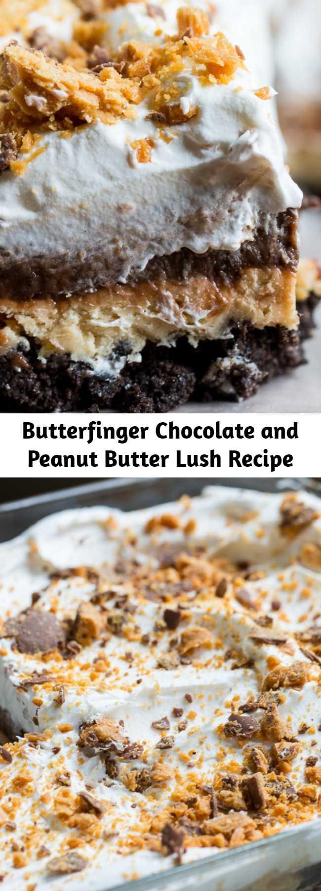 Butterfinger Chocolate and Peanut Butter Lush Recipe - So many delicious, creamy layers and the buttery crunch of Butterfinger candy. You won't find a more delicious dessert than this cool and creamy Butterfinger Chocolate and Peanut Butter Lush. Layer after layer of heaven!