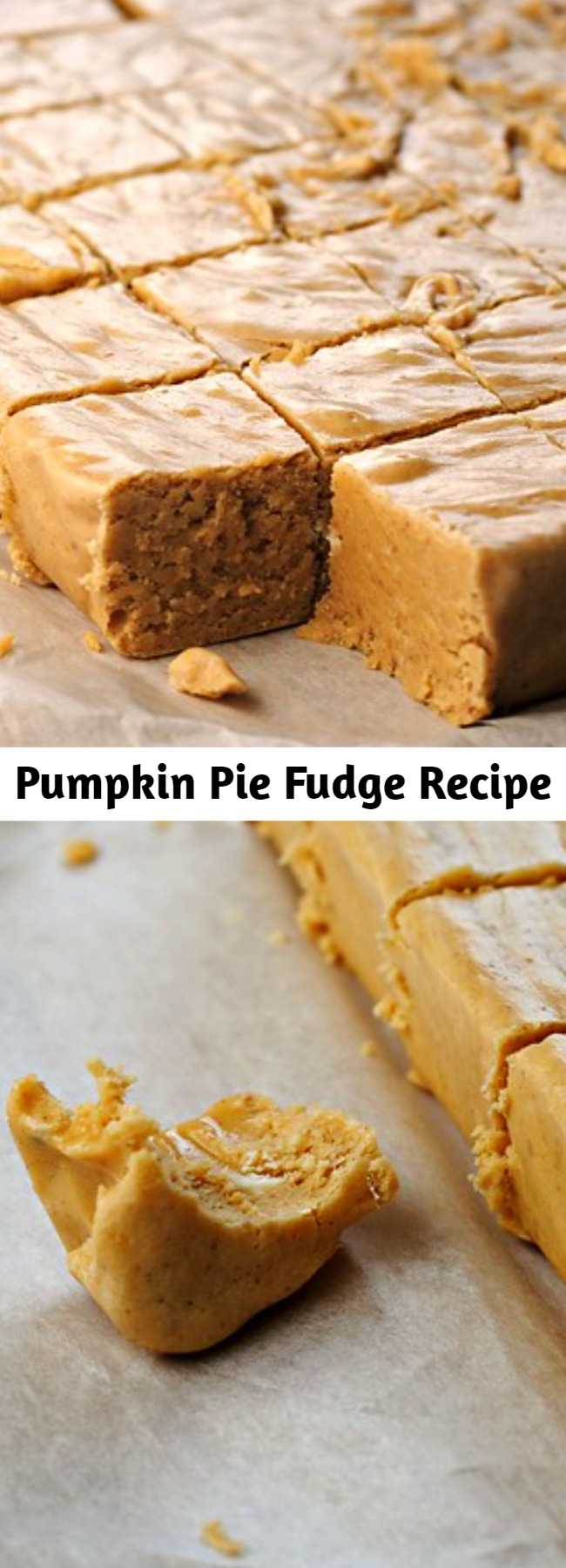 Pumpkin Pie Fudge Recipe - Soft, creamy fudge with all the flavors of your favorite pumpkin pie. It's the perfect Thanksgiving splurge is you're looking for a little bit of the real deal. Enjoy!