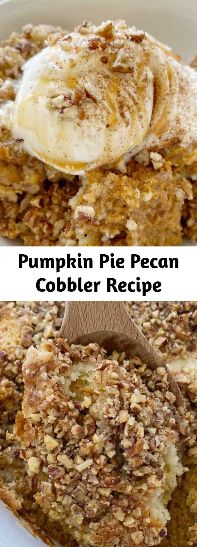 Pumpkin Pie Pecan Cobbler Recipe - Pumpkin Pie Pecan Cobbler has a creamy pumpkin pie layer topped with a sweet spiced pecan crumble topping. Serve with a scoop of vanilla ice cream for the best pumpkin cobbler recipe that's perfect for Fall.