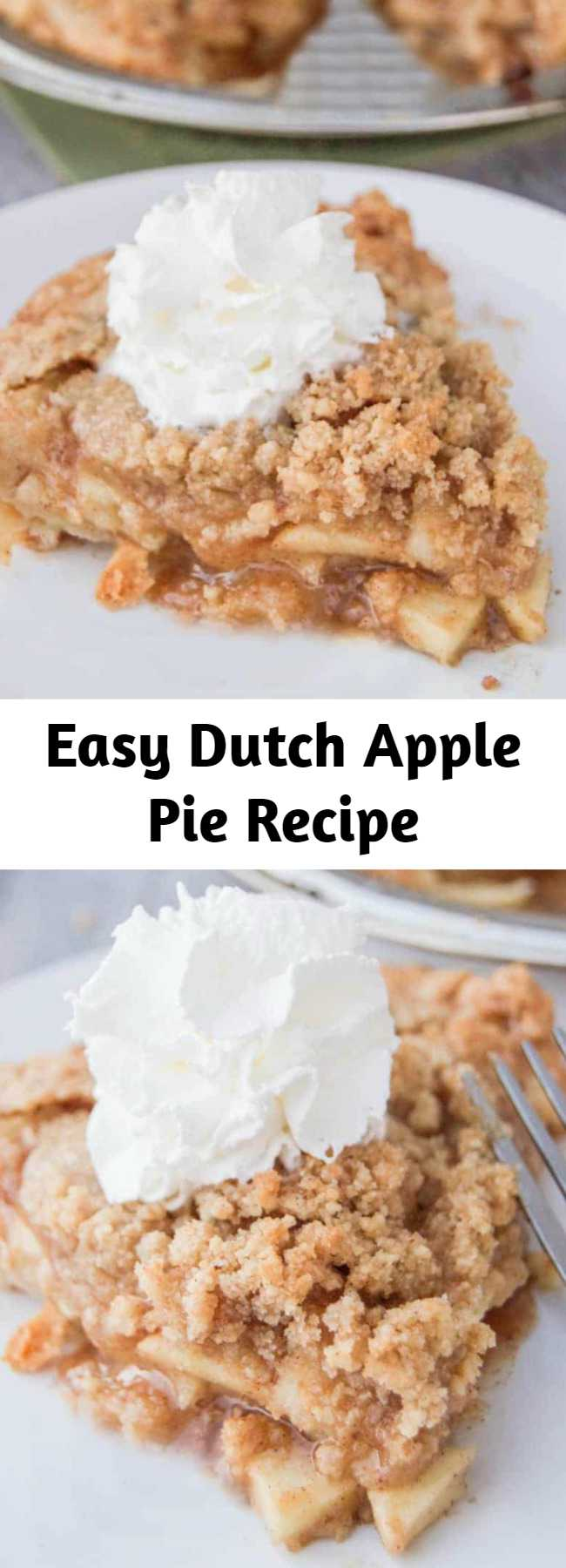 Easy Dutch Apple Pie Recipe - Dutch Apple Pie is one of my all time favorites. Something about warm apples, brown sugar, and whipped cream that make the perfect combination. This pie has rave reviews and is loved by everyone. You need to make sure that you pin this one for the holidays!!