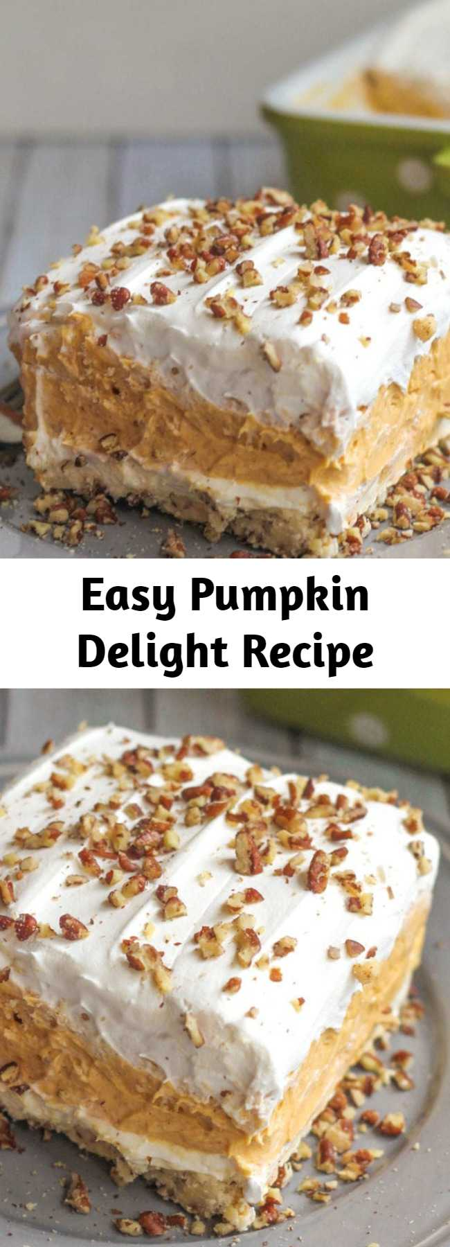 Easy Pumpkin Delight Recipe - With A Buttery Pecan Crust, A Whipped Cream Cheese Layer, Light And Fluffy Pumpkin Spice Pudding, And More Whipped Cream Topped Off With Chopped Pecans, This Pumpkin Delight Dessert Is Absolutely Irresistible! They all make great Thanksgiving desserts.