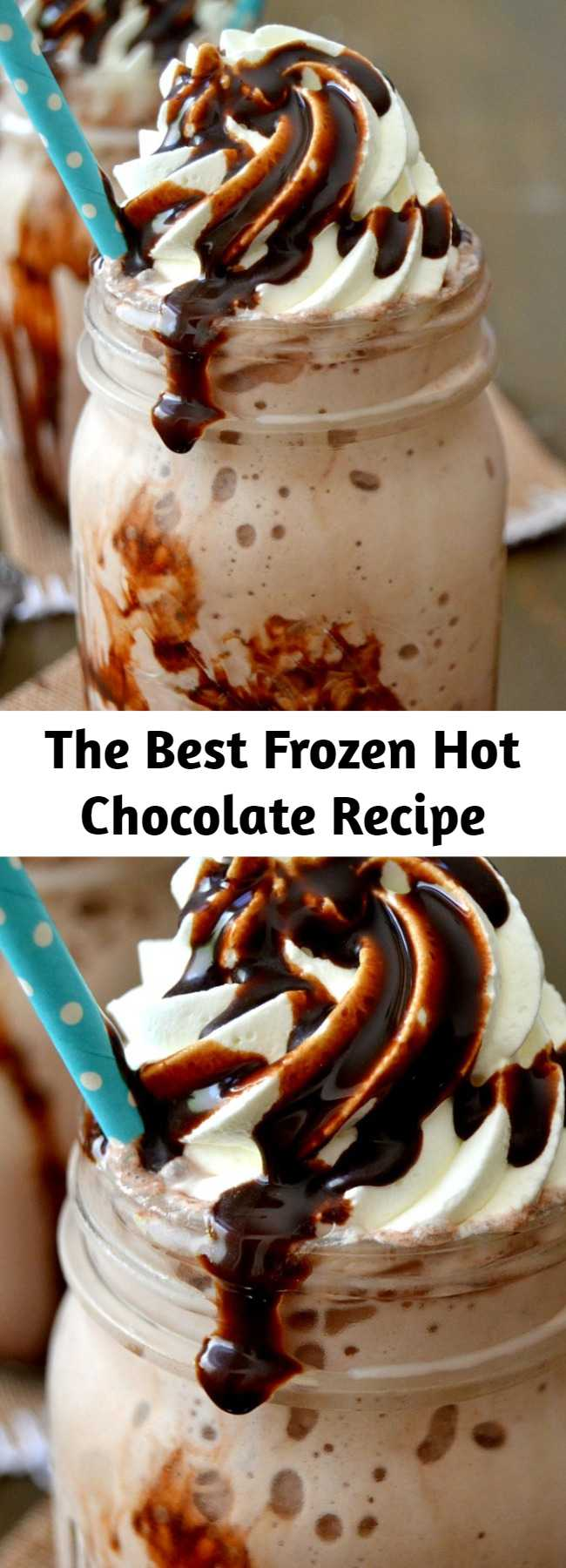 The Best Frozen Hot Chocolate Recipe - These freezy-cool, ultra chocolaty Frozen Hot Chocolates are to-die for! Rich and creamy, you'll love the cocoa flavor and frosty texture. You'll love this easy, foolproof recipe!