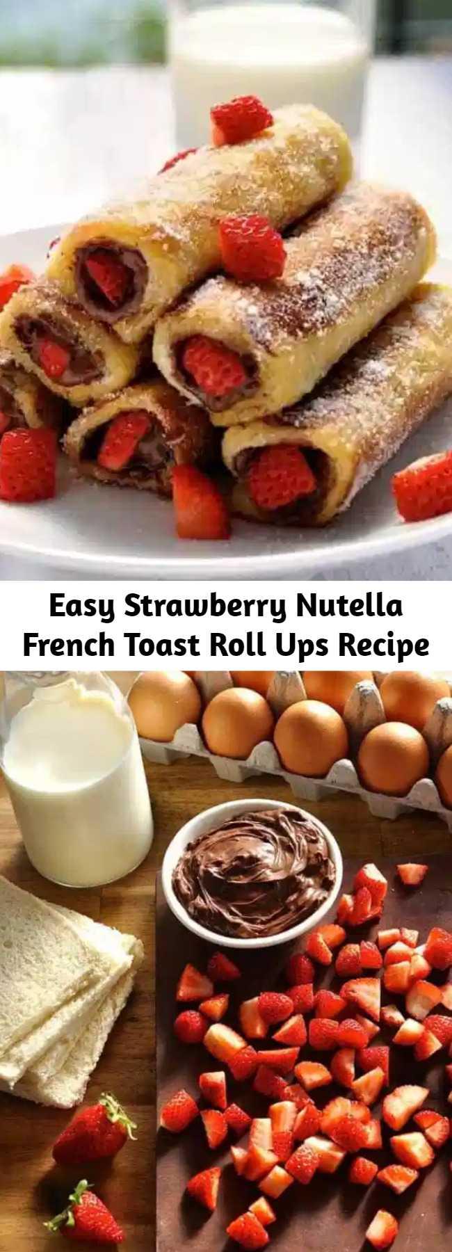 Easy Strawberry Nutella French Toast Roll Ups Recipe - These french toast roll ups taste like an awesome doughnut!