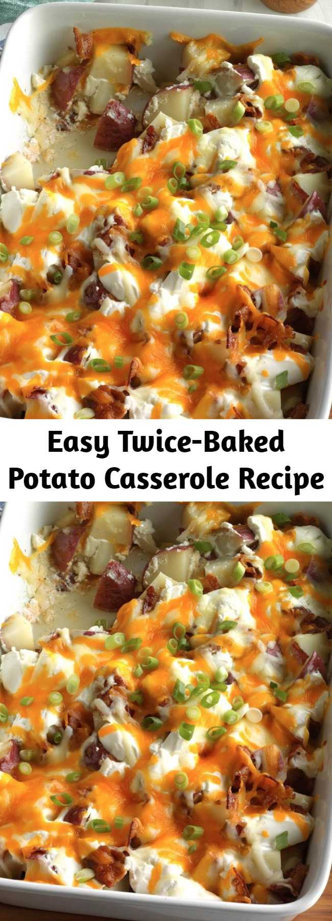 Easy Twice-Baked Potato Casserole Recipe - My daughter gave me this twice-baked potatoes recipe because she knows I love potatoes. The hearty casserole is loaded with a palate-pleasing combination of bacon, cheeses, green onions and sour cream.